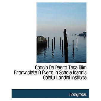 Concio De Paero Tesa Olim Pronvnciata A Pvero i Schola Ioannis Coletu Londini Institvta av anonym