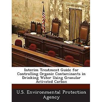Guide de traitement provisoire pour le contrôle des Contaminants organiques dans l'eau potable à l'aide de charbon actif granulaire par u. s. Environmental Protection Agency