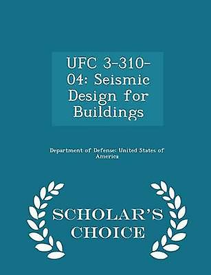 UFC 331004 Seismic Design for Buildings  Scholars Choice Edition by Department of Defense United States of