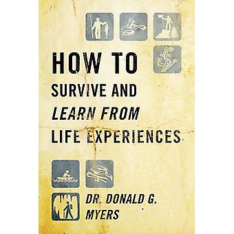 How to Survive and Learn from Life Experiences by Myers & Donald G.