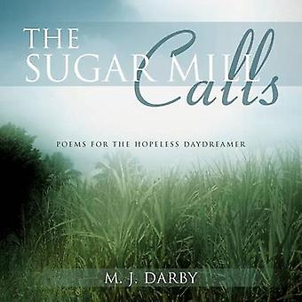 The Sugar Mill Calls Poems for the Hopeless Daydreamer by Darby & M. J.