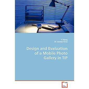 Design and Evaluation of a Mobile Photo Gallery in TIP by Wang & Yi Wang
