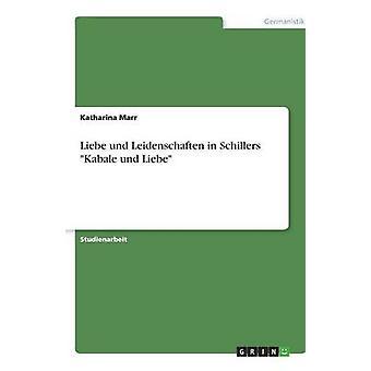 Liebe und Leidenschaften in Schillers Kabale und Liebe by Marr & Katharina