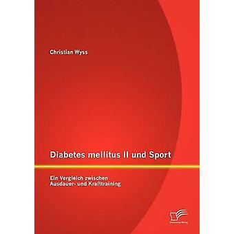 Diabète II und Sport Ein Vergleich zwischen Ausdauer und Krafttraining par Wyss & Christian