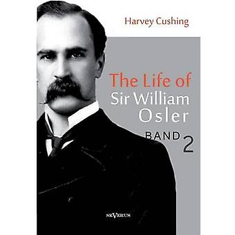La vie de Sir William Osler, Volume 2 par Cushing & Harvey