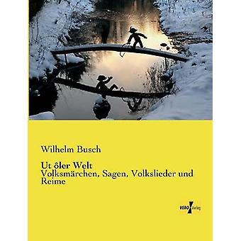 Ut ler WeltVolksmrchen Sagen Volkslieder und Reime de Busch et Wilhelm