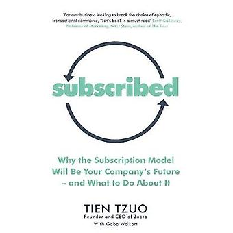 Subscribed - Why the Subscription Model Will Be Your Company's Future-