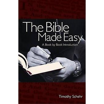 The Bible Made Easy - A Book-by-book Introduction by Timothy Schehr -