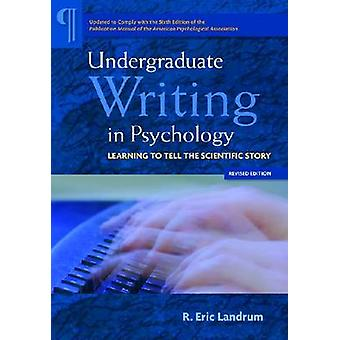 Undergraduate Writing in Psychology - Learning to Tell the Scientific