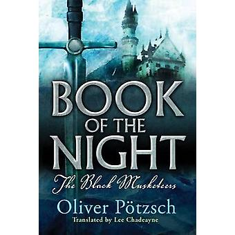 Book of the Night - The Black Musketeers by Oliver Potzsch - Lee Chade