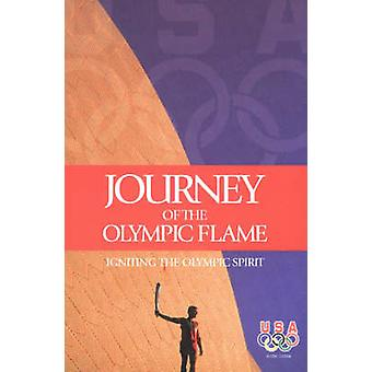 Journey of the Olympic Flame - Igniting the Olympic Spirit by Gayle Bo