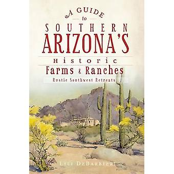 A Guide to Southern Arizona's Historic Farms & Ranches  - Rustic South