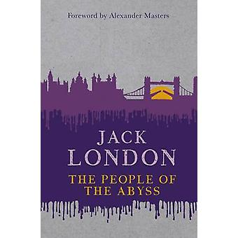 The People of the Abyss by Jack London - Alexander Masters - 97818439