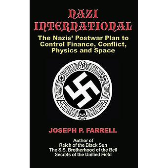 Nazi International - The Nazis' Postwar Plan to Control the Worlds of