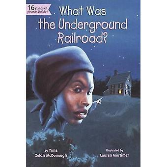 What Was the Underground Railroad? by Yona Zeldis McDonough - Lauren