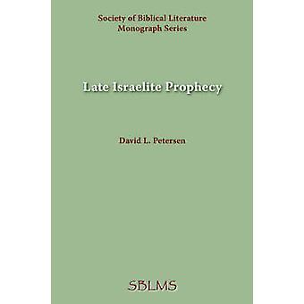 Late Israelite Prophecy Studies in DeuteroProphetic Literature and in Chronicles by Petersen & David L.