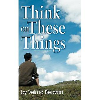 Think on These Things by Beavon & Velma