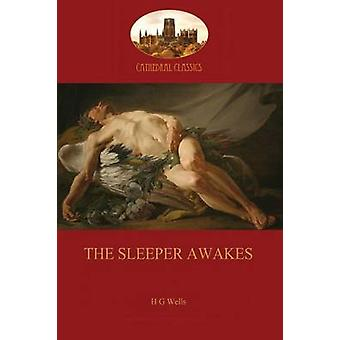 The Sleeper Awakes by Wells & Herbert George