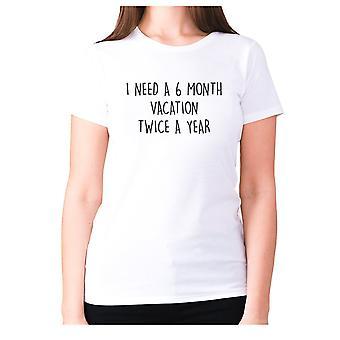 Naisten hauska t-paita isku lause tee hyvät uutuus huumori-tarvitsen 6 kuukauden loma kahdesti vuodessa