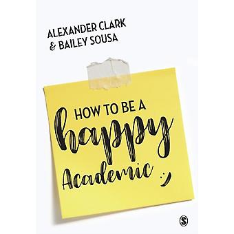How to Be a Happy Academic by Alexander Clarke