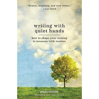 Writing With Quiet Hands  How to Shape Your Writing to Resonate with Readers by Paula Munier