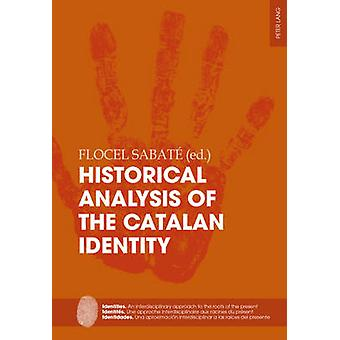 Historical Analysis of the Catalan Identity by Edited by Flocel Sabate