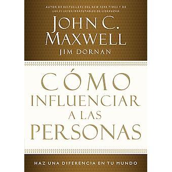Como influenciar a las personas by John C. MaxwellJim Dornan