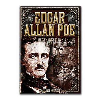 Edgar Allan Poe  The Strange Man Standing Deep in the Shadows by Charlotte Montague
