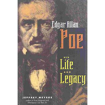 Edgar Allen Poe His Life and Legacy by Meyers & Jeffrey