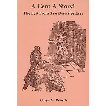 Cent a Story The Best from Ten Detective Aces by Roberts & Garyn G.