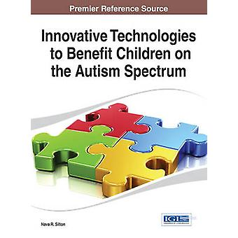 Innovative Technologies to Benefit Children on the Autism Spectrum by Silton