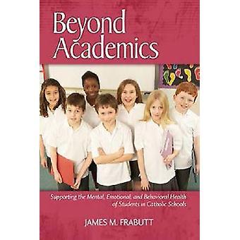 Más allá de los académicos que apoyan la salud emocional mental y conductual de los estudiantes en las escuelas católicas Hc por Frabutt & James M.