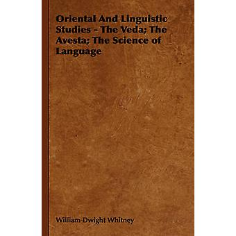 Oriental And Linguistic Studies  The Veda The Avesta The Science of Language by Whitney & William Dwight