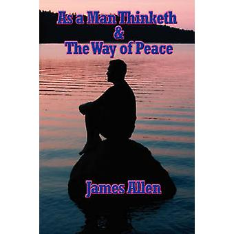 As a Man Thinketh  the Way of Peace by Allen & James