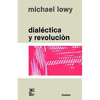 Dialectica y Revolucion. Ensayos de Sociologia E Historia del Marxismo by Lowy & Michael