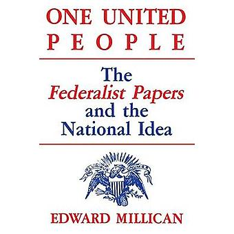 One United People The Federalist Papers and the National Idea door Millican & Edward