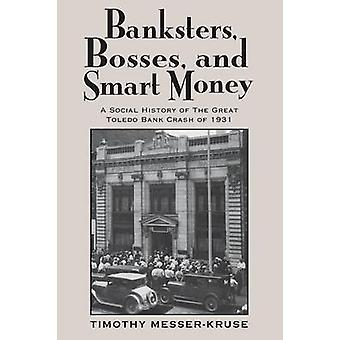 BANKSTERS BOSSES SMART MONEY SOCIAL HISTORY OF GREAT TOLEDO BANK CRAS by MESSERKRUSE & TIMOTHY