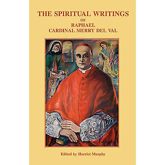 The Spiritual Writings of Raphael Cardinal Merry del Val by Merry del Val & Raphael