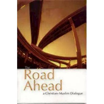 The Road Ahead A ChristianMuslim Dialogue by Ipgrave & Michael