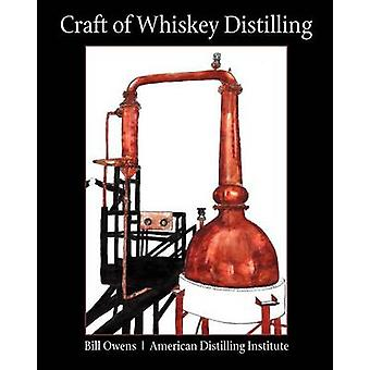 Craft of Whiskey Distilling by Owens & Bill