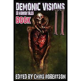 Demonic Visions 50 Horror Tales Book 2 by Robertson & Chris