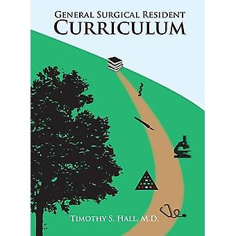 Surgical SystemsGeneral Surgical Residency Curriculum by Hall & Timothy S