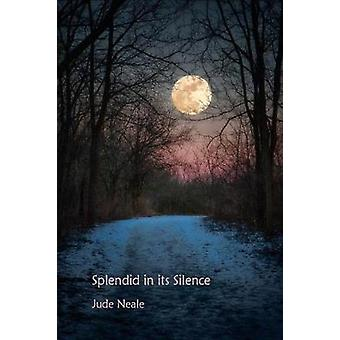 SPLENDID IN ITS SILENCE by NEALE & JUDE