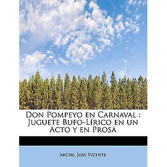 Don Pompeyo en Carnaval Juguete BufoLrico en un Acto y en Prosa av Vicente & Arche & Jos
