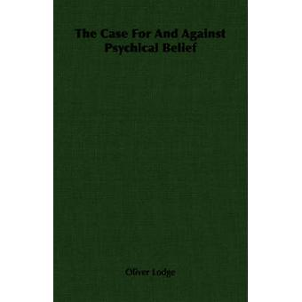 The Case For And Against Psychical Belief by Lodge & Oliver