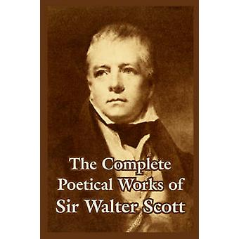 The Complete Poetical Works of Sir Walter Scott by Scott & Walter