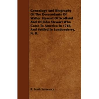 Genealogy and Biography of the Descendants of Walter Stewart of Scotland and of John Stewart Who Came to America in 1718 and Settled in Londonderry by Severance & B. Frank