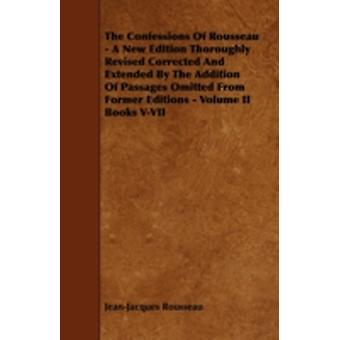 The Confessions of Rousseau  A New Edition Thoroughly Revised Corrected and Extended by the Addition of Passages Omitted from Former Editions  Volum by Rousseau & Jean Jacques