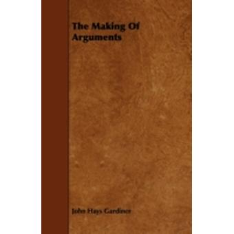 The Making Of Arguments by Gardiner & John Hays