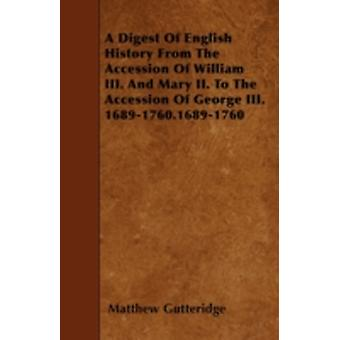 A Digest Of English History From The Accession Of William III. And Mary II. To The Accession Of George III. 16891760.16891760 by Gutteridge & Matthew